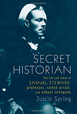 Secret Historian: The Life and Times of Samuel Steward, Professor, Tattoo Artist, and Sexual Renegade 9780374281342