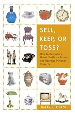 Sell, Keep, or Toss?: How to Downsize a Home, Settle an Estate, and Appraise Personal Property 9780375722400