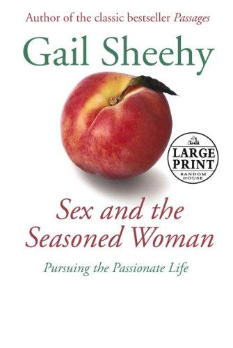 Sex and the Seasoned Woman: Pursuing the Passionate Life 9780375728495