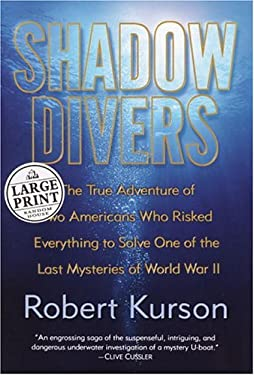 Shadow Divers: The True Adventure of Two Americans Who Risked Everything to Solve One of the Last Mysteries of World War II 9780375433870