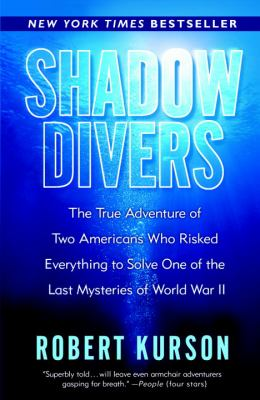 Shadow Divers: The True Adventure of Two Americans Who Risked Everything to Solve One of the Last Mysteries of World War II 9780375760983