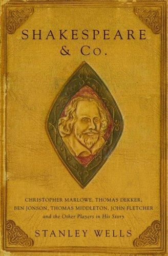 Shakespeare & Co.: Christopher Marlowe, Thomas Dekker, Ben Jonson, Thomas Middleton, John Fletcher and the Other Players in His Story