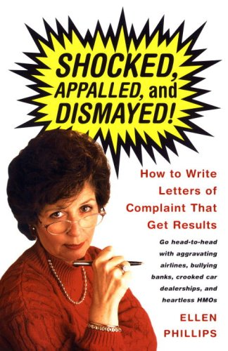 Shocked, Appalled, and Dismayed!: How to Write Letters of Complaint That Get Results 9780375701207