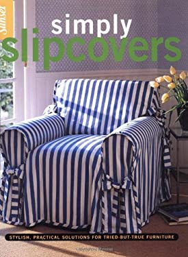 Simply Slipcovers: Stylish, Practical Solutions for Tried-But-True Furniture 9780376015143