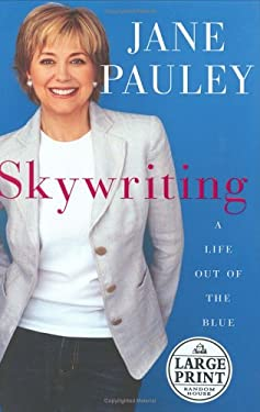 Skywriting: A Life Out of the Blue 9780375433719