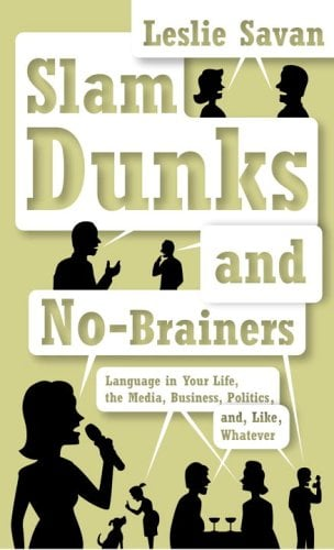 Slam Dunks and No-Brainers: Language in Your Life, the Media, Business, Politics, And, Like, Whatever 9780375402470