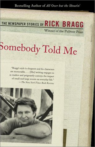 Somebody Told Me: The Newspaper Stories of Rick Bragg 9780375725524