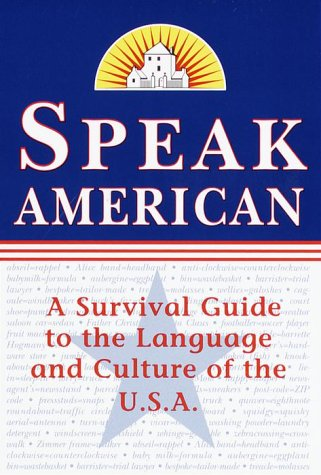 Speak American: A Survival Guide to the Language and Culture of the U.S.A. 9780375704680