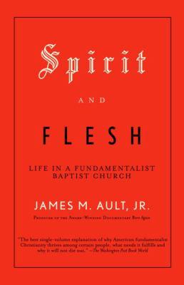 Spirit and Flesh: Life in a Fundamentalist Baptist Church 9780375702389