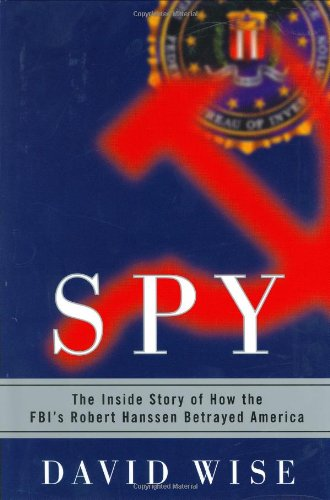 Spy: The Inside Story of How the FBI's Robert Hanssen Betrayed America 9780375507458