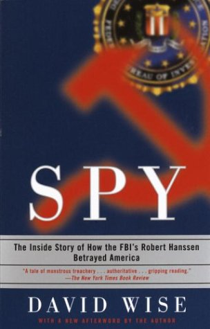 Spy: The Inside Story of How the FBI's Robert Hanssen Betrayed America 9780375758942