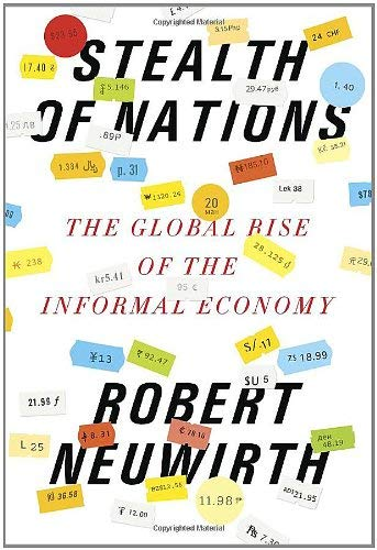 Stealth of Nations: The Global Rise of the Informal Economy 9780375424892