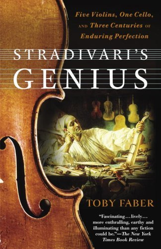 Stradivari's Genius: Five Violins, One Cello, and Three Centuries of Enduring Perfection 9780375760853