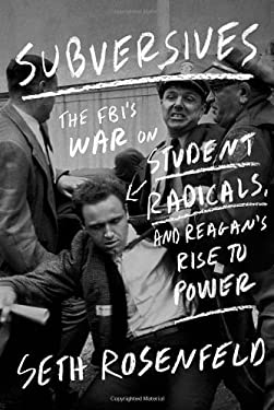 Subversives: The FBI's War on Student Radicals, and Reagan's Rise to Power 9780374257002