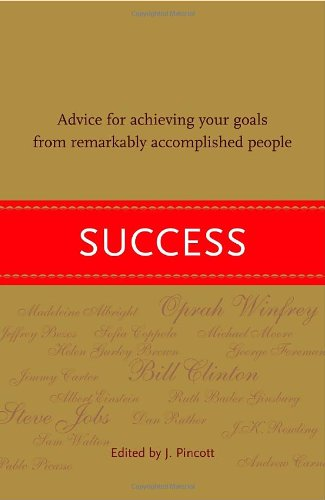 Success: Advice for Achieving Your Goals from Remarkably Accomplished People 9780375425899