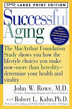 Successful Aging: The MacArthur Foundation Study Shows You How the Lifestyle Choices You Make Now- -More Than Heredity--Determine Your H 9780375701795