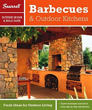 Sunset Outdoor Design & Build: Barbecues & Outdoor Kitchens: Fresh Ideas for Outdoor Living 9780376014283