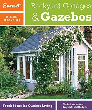 Sunset Outdoor Design Guide: Backyard Cottages & Gazebos: Fresh Ideas for Outdoor Living 9780376013866
