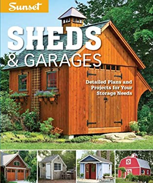 Sunset Sheds & Garages: Detailed Building Plans for Every Shape of Storage Structure 9780376014429