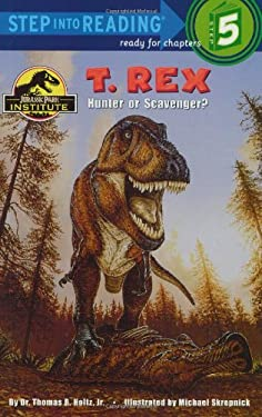 T. Rex: Hunter or Scavenger? 9780375812972