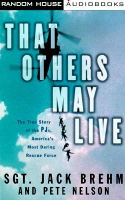 That Others May Live: The True Story of the Pj's, America's Most Daring Rescue Force 9780375408359