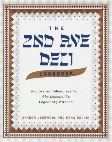 The 2nd Ave Deli Cookbook: Recipes and Memories from Abe Lebewohl's Legendary New York Kitchen 9780375502675