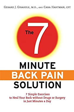 The 7-Minute Back Pain Solution: 7 Simple Exercises to Heal Your Back Without Drugs or Surgery in Just Minutes a Day 9780373892587