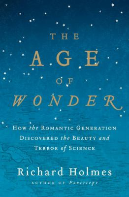 The Age of Wonder: How the Romantic Generation Discovered the Beauty and Terror of Science 9780375422225