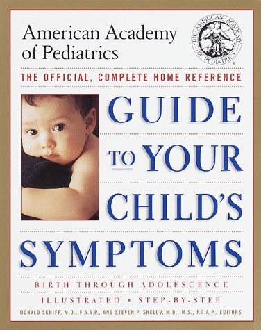The American Academy of Pediatrics Guide to Your Child's Symptoms: The Official, Complete Home Reference, Birth Through Adolescence 9780375752575