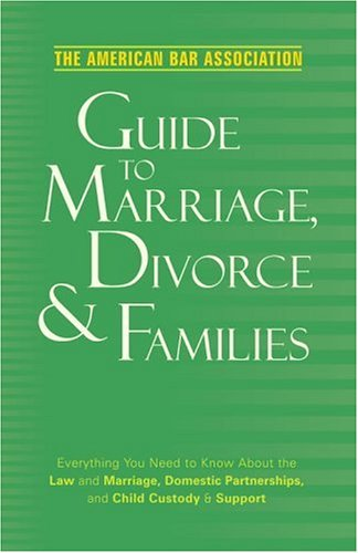 The American Bar Association Guide to Marriage, Divorce & Families: Everything You Need to Know about the Law and Marriage, Domestic Partnerships, and 9780375721380