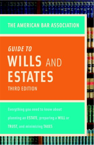 The American Bar Association Guide to Wills & Estates: Everything You Need to Know about Wills, Estates, Trusts, & Taxes 9780375722998