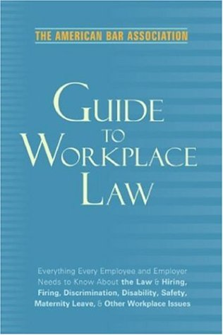 The American Bar Association Guide to Workplace Law 9780375721403
