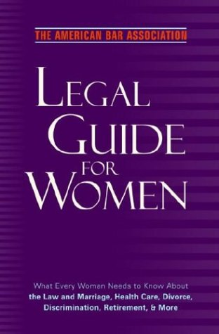 The American Bar Association Legal Guide for Women: What Every Woman Needs to Know about the Law and Marriage, Health Care, Divorce, Discrimination, R 9780375720918