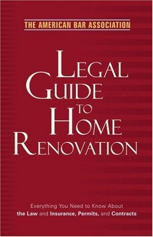 The American Bar Association Legal Guide to Home Renovation 9780375721427