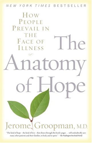 The Anatomy of Hope: How People Prevail in the Face of Illness 9780375757754