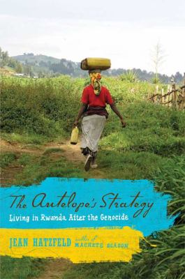 The Antelope's Strategy: Living in Rwanda After the Genocide 9780374271039