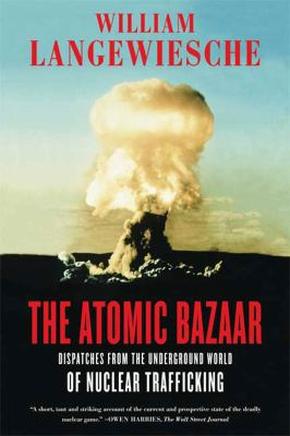 The Atomic Bazaar: Dispatches from the Underground World of Nuclear Trafficking 9780374531324
