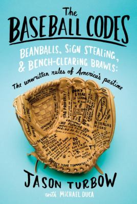 The Baseball Codes: Beanballs, Sign Stealing, and Bench-Clearing Brawls: The Unwritten Rules of America's Pastime 9780375424694