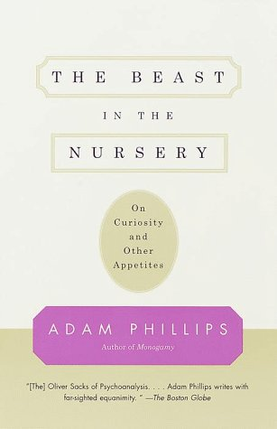 The Beast in the Nursery: On Curiosity and Other Appetites 9780375700477