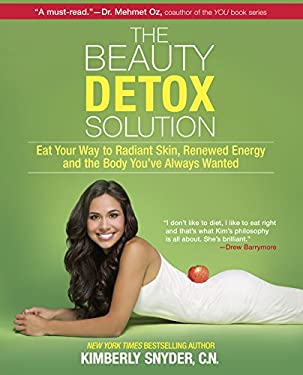 The Beauty Detox Solution: Eat Your Way to Radiant Skin, Renewed Energy and the Body You've Always Wanted 9780373892327