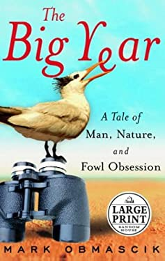 The Big Year: A Tale of Man, Nature, and Fowl Obsession 9780375432941