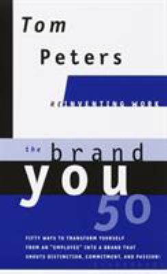 "The Brand You50 (Reinventing Work): Fifty Ways to Transform Yourself from an ""Employee"" Into a Brand That Shoutsdistinction, Commitment, and Passion!"