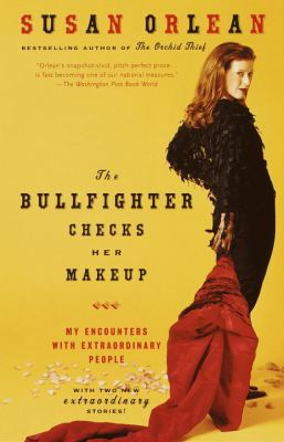 The Bullfighter Checks Her Makeup: My Encounters with Extraordinary People 9780375758638