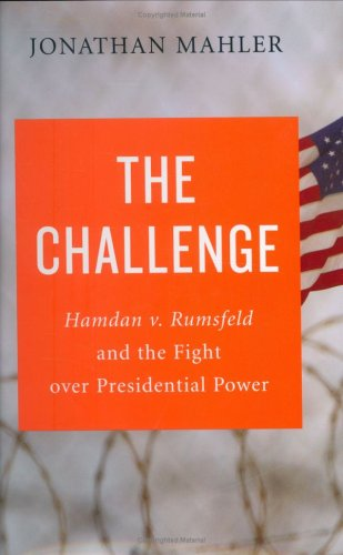 The Challenge: Hamdan v. Rumsfeld and the Fight Over Presidential Power 9780374223205