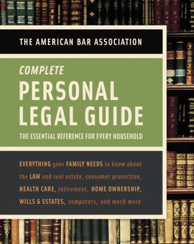 The Complete Personal Legal Guide: The Essential Reference for Every Household 9780375723025