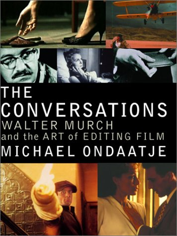 The Conversations: Walter Murch and the Art of Editing Film 9780375413865