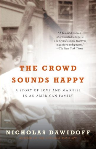 The Crowd Sounds Happy: A Story of Love and Madness in an American Family 9780375700071