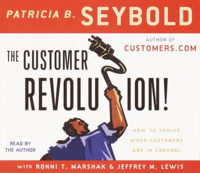 The Customer Revolution: How to Thrive When Customers Are in Control 9780375417771