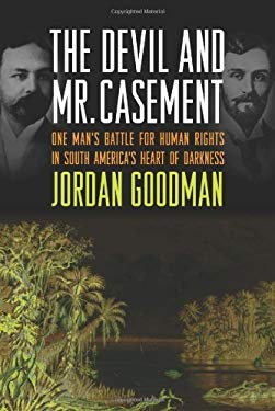 The Devil and Mr. Casement: One Man's Battle for Human Rights in South America's Heart of Darkness 9780374138400