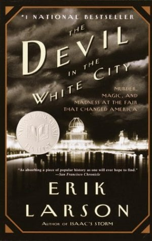 The Devil in the White City: Murder, Magic, and Madness at the Fair That Changed America 9780375725609